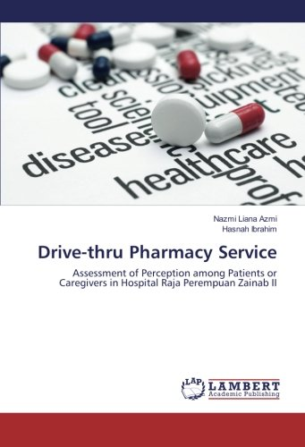 Drive-thru Pharmacy Service: Assessment of Perception among Patients or Caregivers in Hospital Raja Perempuan Zainab II