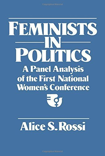 Feminists in Politics: A Panel Analysis of the First National Women's Conference by Alice Rossi (1982-10-03)