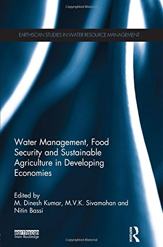 Water Management, Food Security and Sustainable Agriculture in Developing Economies (Earthscan Studies in Water Resource Management)