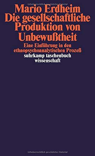 Die Gesellschaftliche Produktion Von Unbewußtheit  Eine Einführung In Den Ethnopsychoanalytischen Prozeß  Suhrkamp Taschenbuch Wissenschaft