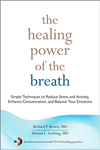 The Healing Power of the Breath Enhance Concentration Simple Techniques to Reduce Stress and Anxiety and Balance Your Emotions