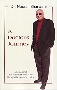 A Doctor's Journey: An Emotional and Humorous Look at Life Through the Eyes of a Doctor by [Bharwani, Noorali]
