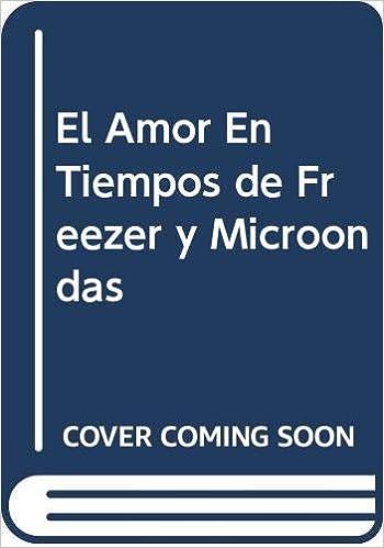 El Amor En Tiempos de Freezer y Microondas (Spanish Edition ...