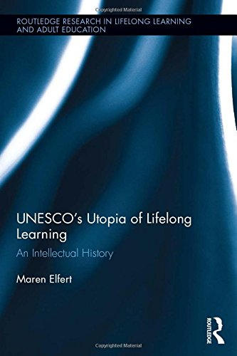 UNESCO's Utopia of Lifelong Learning: An Intellectual History (Routledge Research in Lifelong Learning and Adult Education) (Teaching And Learning Strategies In Lifelong Learning)