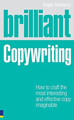 Brilliant Copywriting: How to craft the most interesting and effective copy imaginable (Brilliant Business)