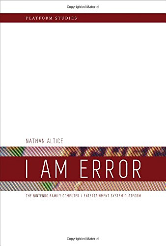 I Am Error: The Nintendo Family Computer / Entertainment System Platform (Platform Studies) by The MIT Press