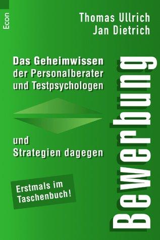 Bewerbung: Das Geheimwissen der Personalberater und Testpsychologen und Strategien dagegen