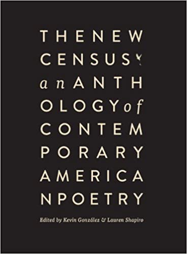 The New Census: An Anthology of Contemporary American Poetry (Rescue Press, 2013) By Kevin A Gonzalez & Lauren Shapiro (eds.)