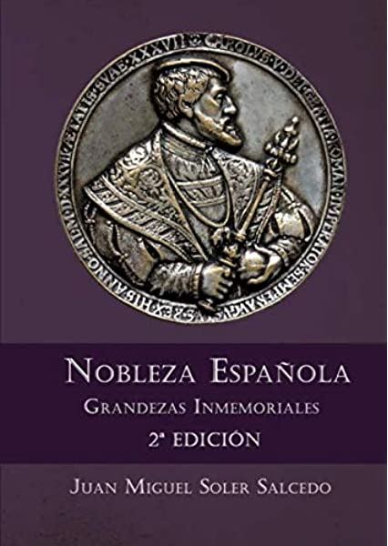 Nobleza Española. Grandezas Inmemoriales 2ª edición: Amazon.es: Soler Salcedo, Juan Miguel: Libros