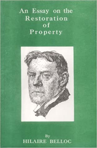 belloc an essay on the restoration of property