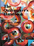 The Quiltmaker's Handbook : A Guide to Design and Construction, James, Michael, 0942786394