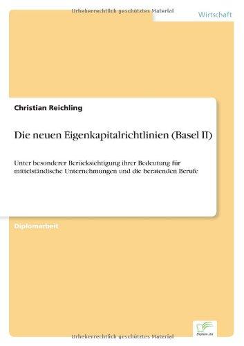 Download Die neuen Eigenkapitalrichtlinien (Basel II): Unter besonderer Berücksichtigung ihrer Bedeutung für mittelständische Unternehmungen und die beratenden Berufe (German Edition) PDF