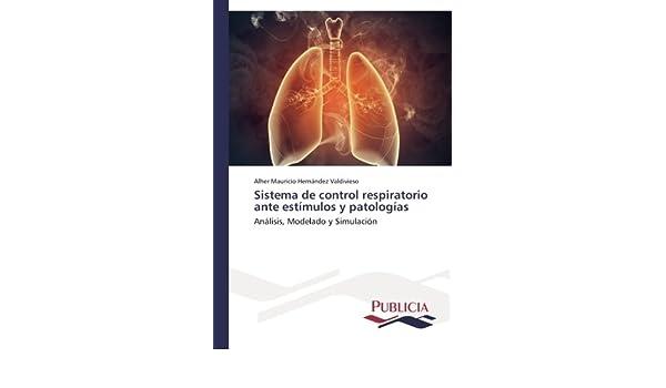 Sistema de control respiratorio ante estímulos y patologías: Análisis, Modelado y Simulación (Spanish Edition): Alher Mauricio Hernández Valdivieso: ...