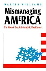 Mismanaging America: The Rise of the Anti-Analytic Presidency (Studies in Government and Public Policy) by Walter Williams (1990-11-30)