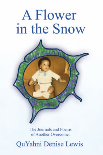 A Flower in the Snow: The Journals and Poems of Another Overcomer