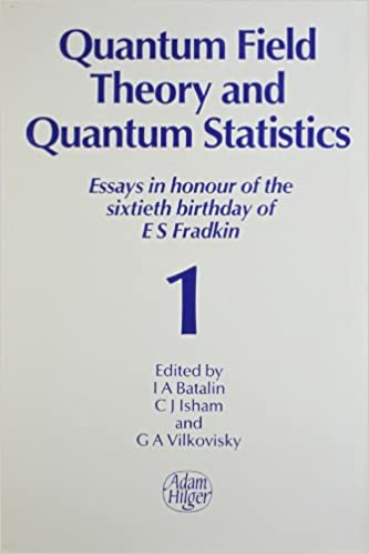 com quantum field theory and quantum statistics essays in  quantum field theory and quantum statistics essays in honour of the sixtieth birthday of e s fradkin volume 1 quantum statistics and methods of field