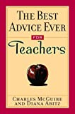 The Best Advice Ever for Teachers, Charles McGuire and Diana Abitz, 0740710117