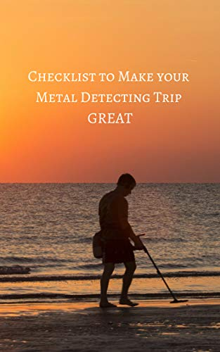 - Checklist to Make your Metal Detecting Trip GREAT