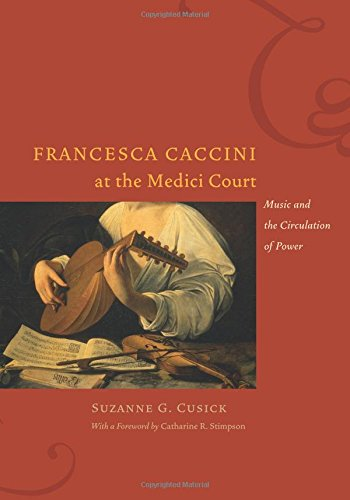 Francesca Caccini at the Medici Court: Music and the Circulation of Power (Women in Culture and Society)