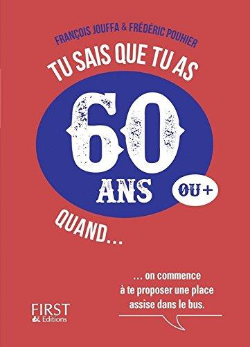 Tu sais que tu as 60 ans quand... Broché – 3 décembre 2015 François JOUFFA Frédéric POUHIER First 2754075828