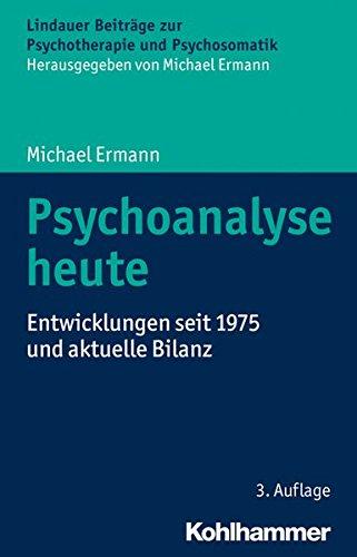 Psychoanalyse Heute  Entwicklungen Seit 1975 Und Aktuelle Bilanz  Lindauer Beiträge Zur Psychotherapie Und Psychosomatik