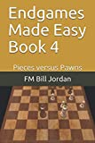 Endgames Made Easy Book 4: Pieces Versus Pawns-Fm  Bill Jordan