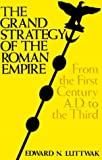 The Grand Strategy of the Roman Empire: From the First Century A.D. to the Third