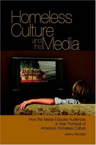 Download Homeless Culture and the Media: How the Media Educate Audiences in Their Portrayal of America's Homeless Culture pdf epub