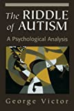 The Riddle of Autism, George Victor, 1568215738