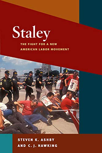 Staley: The Fight for a New American Labor Movement (Working Class in American History)