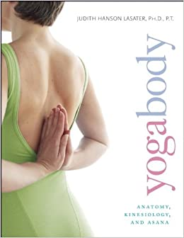 Yogabody: Anatomy, Kinesiology, and Asana by Judith Hanson Lasater (2009-05-01)