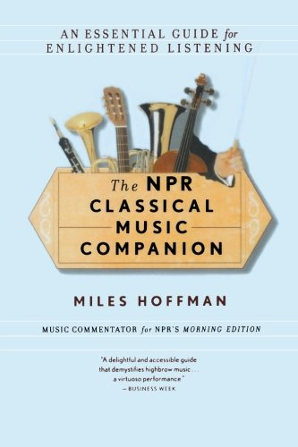 The NPR Classical Music Companion: An Essential Guide for Enlightened Listening