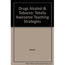 Drugs, Alcohol, and Tobacco: Totally Awesome Teaching Strategies,