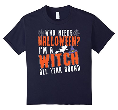 Kids Who Needs Halloween I'm A WITCH All Year Funny Womens Tshirt 12 (Most Popular Halloween Costumes This Year)