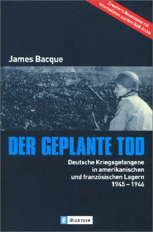 Der geplante Tod: Deutsche Kriegsgefangene in amerikanischen und französischen Lagern 1945-1946
