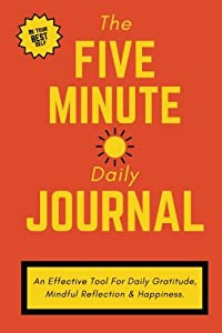 """The Five Minute Daily Journal: 6"""" X 9"""", An Effective Journal for Intelligent Personal Growth, Daily Mindful Reflection & Gratitude (Durable Paperback) by CreateSpace Independent Publishing Platform"""
