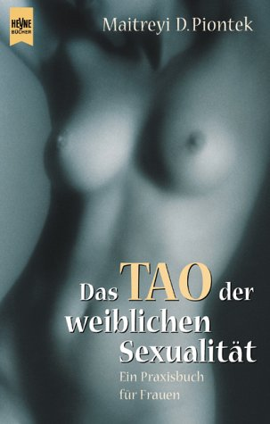Das Tao der weiblichen Sexualität. (Ein Praxisbuch für Frauen)