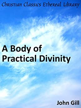 A Body of Practical Divinity - Enhanced Version by [Gill, John]