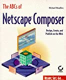 ABCs of Netscape Composer, Michael Meadhra and Omara, 0782120652