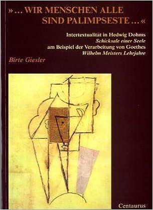 Book ... wir Menschen alle sind Palimpseste...: Intertextualität in Hedwig Dohms Schicksale einer Seele am Beispiel der Verarbeitung von Goethes Wilhelm ... - Literatur im Spiegel der Geschlechter)
