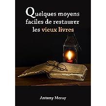 Quelques moyens faciles de restaurer les vieux livres (French Edition)