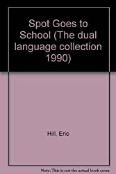 Spot Goes to School (The dual language collection 1990)