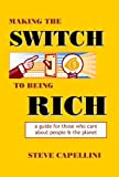 Making the Switch to Being Rich, Steve Capellini, 0977916308