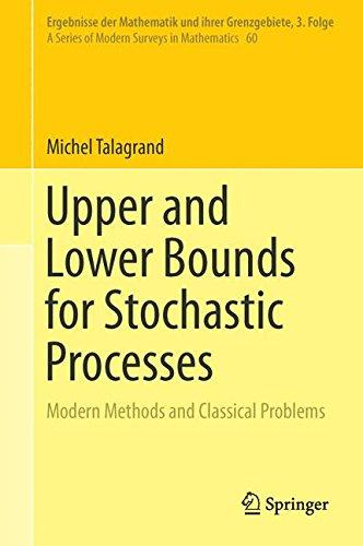 Upper and Lower Bounds for Stochastic Processes: Modern Methods and Classical Problems (Ergebnisse der Mathematik und ihrer Grenzgebiete. 3. Folge/A Series of Modern Surveys in Mathematics)