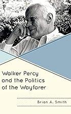 Walker Percy and the Politics of the Wayfarer (Politics, Literature, & Film)