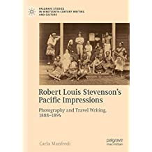 Robert Louis Stevenson's Pacific Impressions: Photography and Travel Writing, 1888–1894 (Palgrave Studies in Nineteenth-Century Writing and Culture)