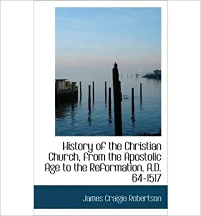 Book History of the Christian Church, from the Apostolic Age to the Reformation, A.D. 64-1517- Common