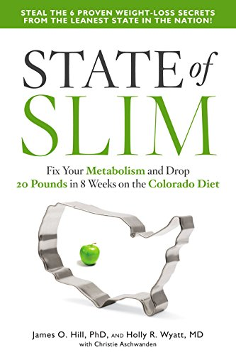 State of Slim: Fix Your Metabolism and Drop 20 Pounds in 8 Weeks on the Colorado Diet James O. Hill