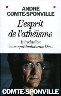 L'esprit de l'athéisme : introduction à une spiritualité sans Dieu, Comte-Sponville, André