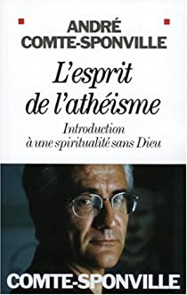 L'esprit de l'athéisme : Introduction à une spiritualité sans Dieu par Comte-Sponville